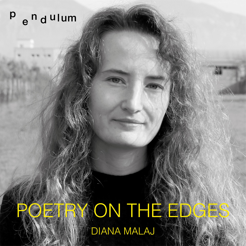 Pendulum|Dërgimet Kulturore nga Shqipëria|Poezia në Skaje|Episodi i dytë|Diana Malaj